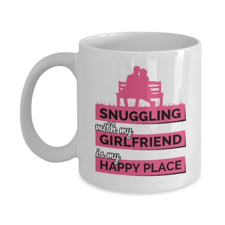 Snuggling With My Girlfriend Is My Happy Place Quotes Coffee & Tea Gift Mug  Cup For Your Hot Boyfriend