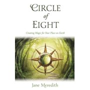 Circle of Eight: Creating Magic for Your Place on Earth (Paperback)