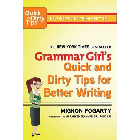 Grammar Girl's Quick and Dirty Tips for Better (Writing Under Pressure The Quick Writing Process)
