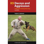 K9 Professional Training: K9 Decoys and Aggression: A Manual for Training Police Dogs (Paperback)