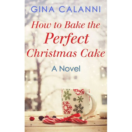 How To Bake The Perfect Christmas Cake (Home for the Holidays, Book 2) - (Mama Bake The Johnny Cake Christmas Coming)