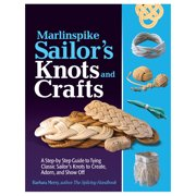 Marlinspike Sailor's Knots and Crafts: A Step-By-Step Guide to Tying Classic Sailor's Knots to Create, Adorn, and Show Off (Paperback)
