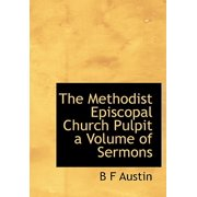 The Methodist Episcopal Church Pulpit a Volume of Sermons