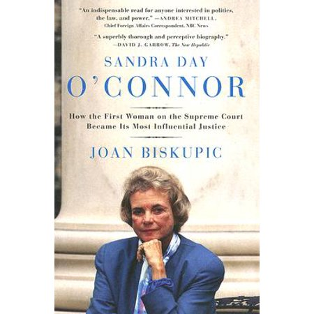 Sandra Day O'Connor : How the First Woman on the Supreme Court Became Its Most Influential