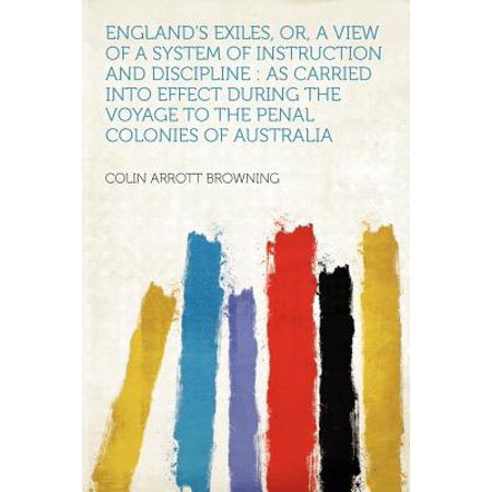 - England's Exiles, Or, a View of a System of Instruction and Discipline : As Carried Into Effect During the Voyage to the Penal Colonies of Australia