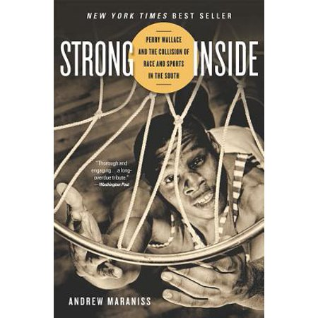 Strong Inside : Perry Wallace and the Collision of Race and Sports in the -