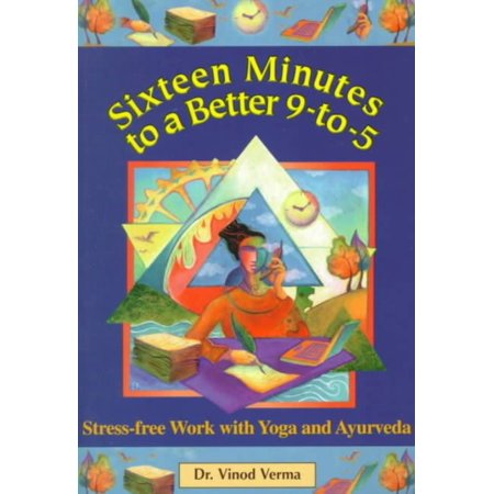 Sixteen Minutes To A Better 9 To 5  Stress Free Work With Yoga And Ayurveda