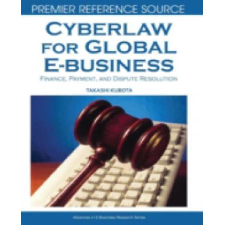 Cyberlaw For Global E Business  Finance  Payment And Dispute Resolution