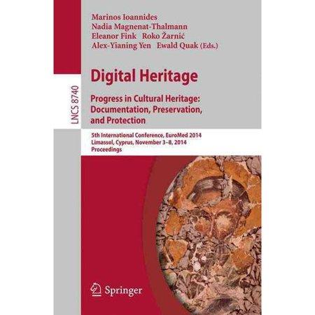 Digital Heritage: Progress in Cultural Heritage: Documentation, Preservation, and Protection: 5th International Conference, EuroMed 2014, Limassol, Cyprus, November 3-8