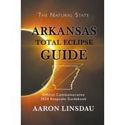 2024 Total Eclipse Guide: Arkansas Total Eclipse Guide: Official Commemorative 2024 Keepsake Guidebook (Paperback)