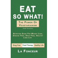 Eat So What! The Power of Vegetarianism (Full Color Print) (Hardcover)