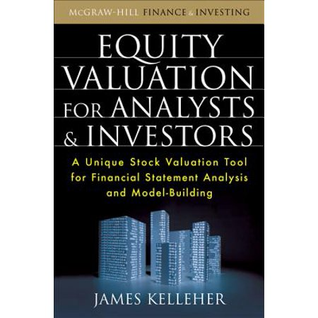 Equity Valuation for Analysts & Investors : A Unique Stock Valuation Tool for Financial Statement Analysis and