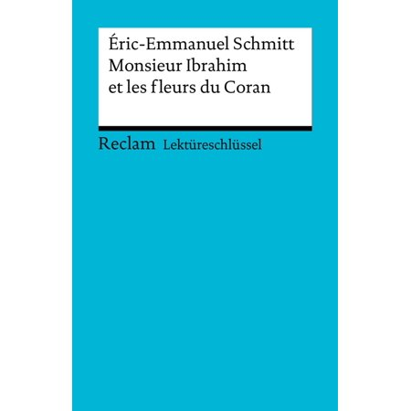 Lektüreschlüssel. Éric-Emmanuel Schmitt: Monsieur Ibrahim et les fleurs du Coran -