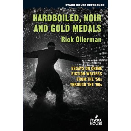 Hardboiled Noir And Gold Medals  Essays On Crime Fiction Writers  Hardboiled Noir And Gold Medals  Essays On Crime Fiction Writers From The  S