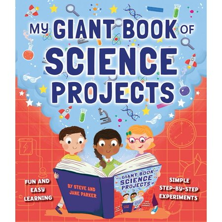 My Giant Book of Science Projects : Fun and Easy Learning, with Simple Step-By-Step Experiments