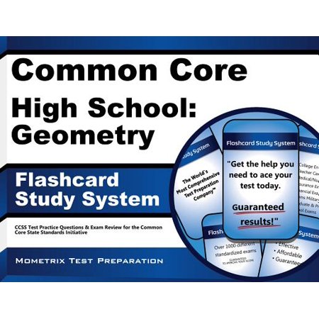 Common Core High School Geometry Flashcard Study System : Ccss Test Practice Questions and Exam Review for the Common Core State Standards Initiative