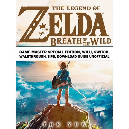 The Legend of Zelda Breath of the Wild Game Master Special Edition, Wii U, Switch, Walkthrough, Tips, Download Guide Unofficial -