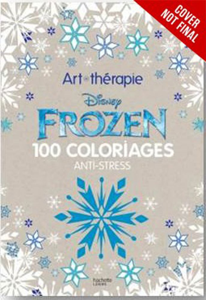 Art of Coloring Disney Frozen: 100 IMages to Inspire Creativity and Relaxation by Disney Pr