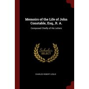 Memoirs of the Life of John Constable, Esq., R. A. : Composed Chiefly of His Letters