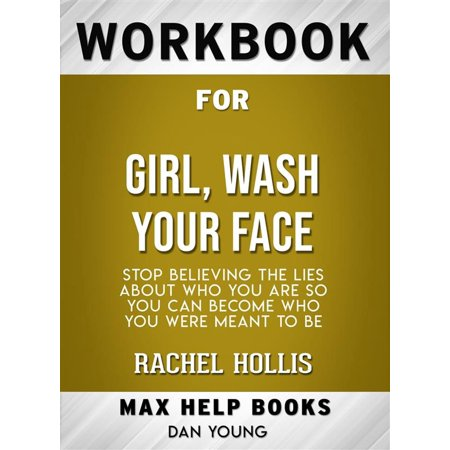 Workbook for Girl, Wash Your Face: Stop Believing the Lies About Who You Are so You Can Become Who You Were Meant to Be by Rachel Hollis (Max-Help Workbooks) -