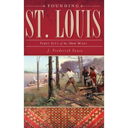 Founding St. Louis : First City of the New West (The First 48 St Louis Air Date)