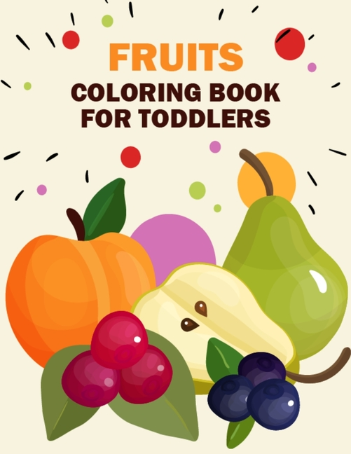 Fruits Coloring Book For Toddlers : Printable Pictures Of Fruits And Vegetables  Coloring Book For Toddlers, Kids, And Teens - Vegetables And Fruits Coloring  Pages Christmas Gifts For Daughter (Paperback) - Walmart.com -