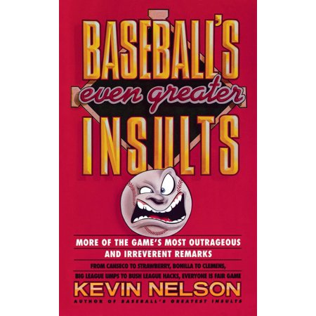 Baseballs Even Greater Insults  More Games Most Outrageous   Ireverent Remarks