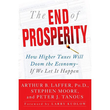 The End Of Prosperity  How Higher Taxes Will Doom The Economy  If We Let It Happen