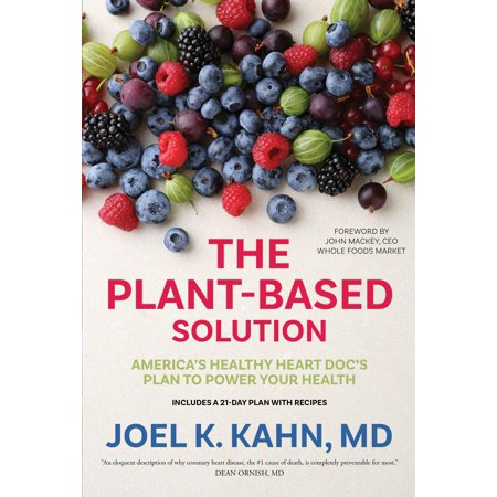 The Plant-Based Solution : America's Healthy Heart Doc's Plan to Power Your