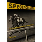 Horses in History: Spectacular Bid: The Last Superhorse of the Twentieth Century (Hardcover)