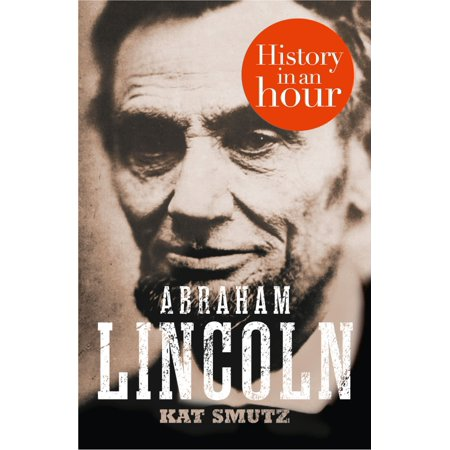 Abraham Lincoln: History in an Hour - eBook