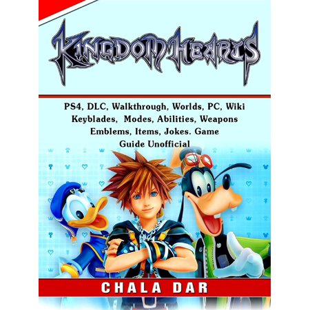 Kingdom Hearts 3, PS4, DLC, Walkthrough, Worlds, PC, Wiki, Keyblades, Modes, Abilities, Weapons, Emblems, Items, Jokes, Game Guide Unofficial -