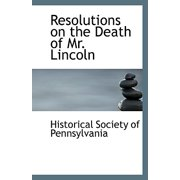 Resolutions on the Death of Mr. Lincoln