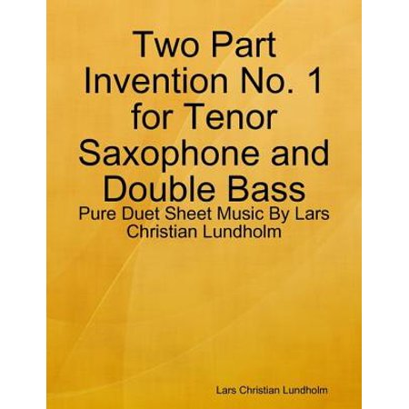 Two Part Invention No. 1 for Tenor Saxophone and Double Bass - Pure Duet Sheet Music By Lars Christian Lundholm - eBook