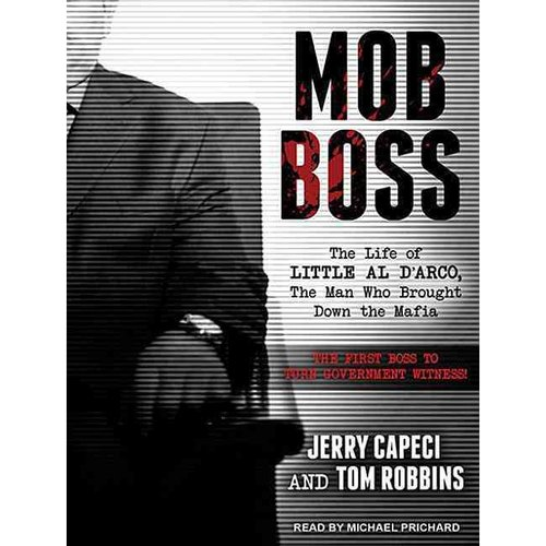 Mob Boss: The Life of Little Al D'Arco, the Man Who Brought Down the Mafia, The First Boss to Turn Government Witness!