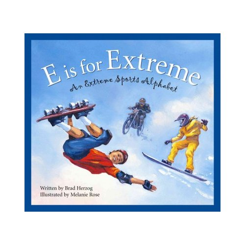 E Is for Extreme: An Extreme Sports Alphabet