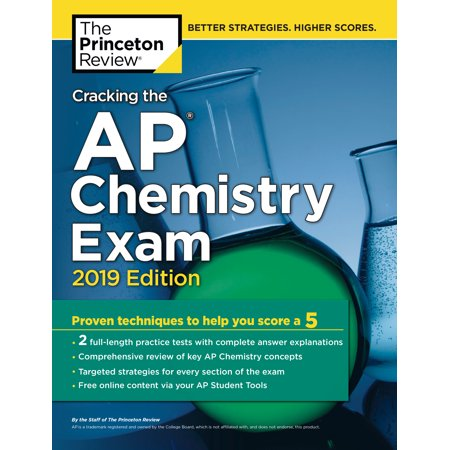Cracking the AP Chemistry Exam, 2019 Edition : Practice Tests & Proven Techniques to Help You Score a 5 (Princeton 2018 Ap Chemistry)