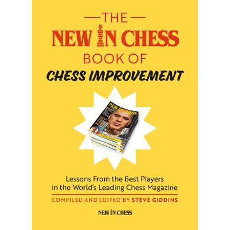 The New in Chess Book of Chess Improvement : Lessons from the Best Players in the World's Leading Chess (Best Chess Player In The World)