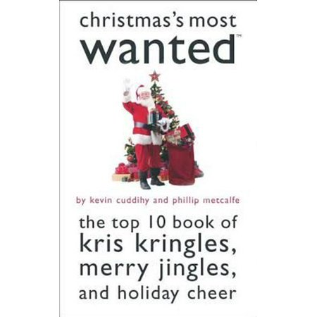 Christmas' Most Wanted: The Top 10 Book of Kris Kringles, Merry Jingles, and Holiday Cheer