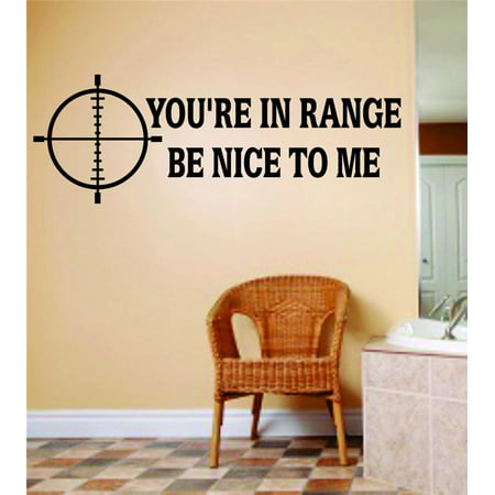Custom Wall Decal You re in Range Be nice to me Home Decor Sticker Vin