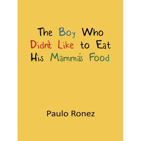 The Boy Who Didn't Like to Eat His Mamma's Food - eBook - Boys Food