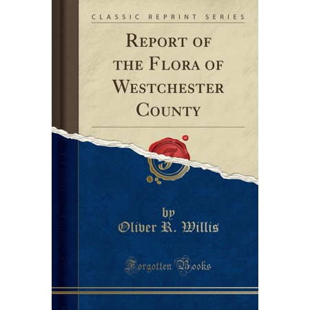Report of the Flora of Westchester County (Classic Reprint) - Party City Westchester
