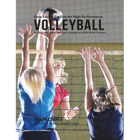 High Performance Fat - Drop Excess Fat Fast for High Performance Volleyball: Fat Burning Meal Recipes to Help You Win More Games! - eBook