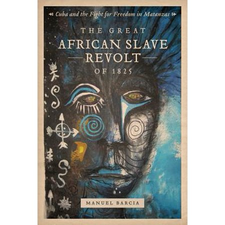 The Great African Slave Revolt of 1825 : Cuba and the Fight for Freedom in