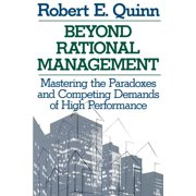 Beyond Rational Management: Mastering the Paradoxes and Competing Demands of High Performance (Paperback)