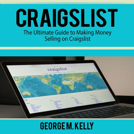 Craigslist: The Ultimate Guide to Making Money Selling on Craigslist - (Best Way To Sell On Craigslist)