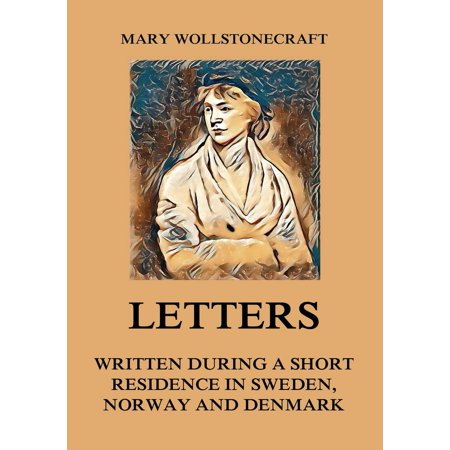 Letters written during a short residence in Sweden, Norway and Denmark - eBook (Halloween In Sweden 2017)