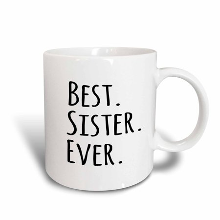 3dRose Best Sister Ever - Gifts for sisters - black text - family and relatives sibling gifts, Ceramic Mug,