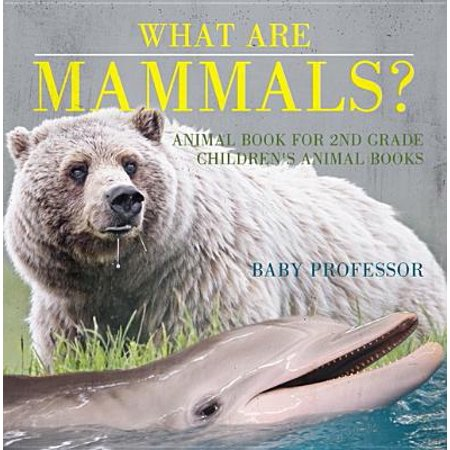 Animals Adults And Babies (What are Mammals? Animal Book for 2nd Grade | Children's Animal Books -)