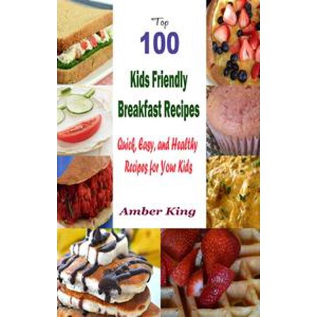 Top 100 Kids Friendly Breakfast Recipes : Quick, Easy, and Healthy Recipes for Your Kids - - Kid Friendly Recipes For Halloween